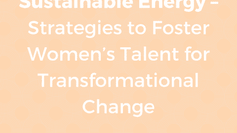 GWNET Study | Women for Sustainable Energy – Strategies to Foster Women's Talent for Transformational Change