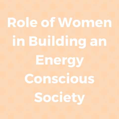 Role of women in building an energy conscious society